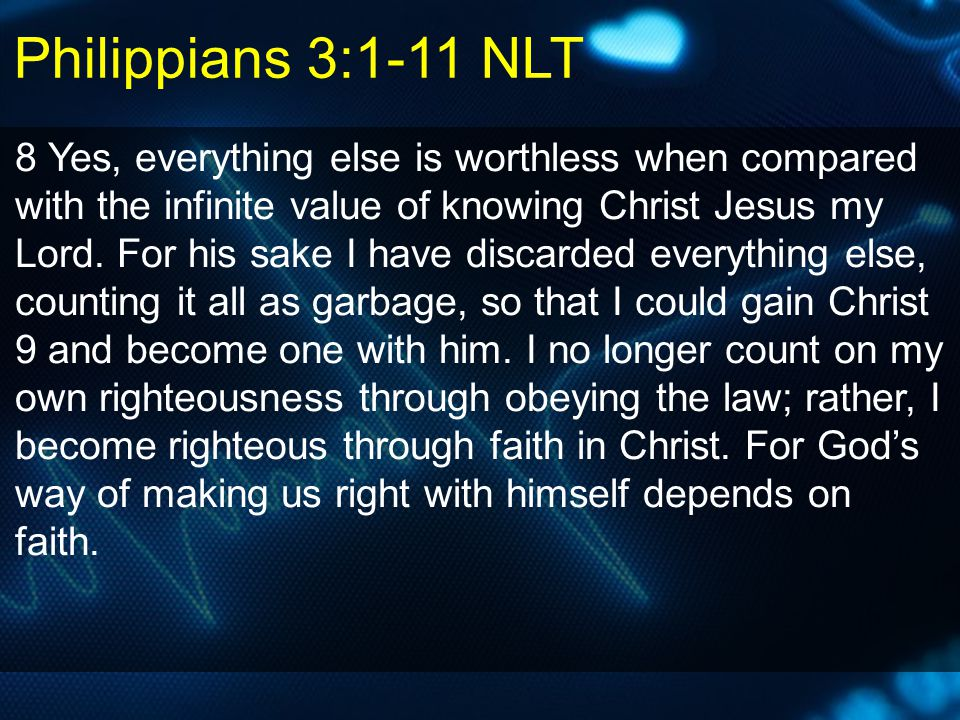 8 Yes, everything else is worthless when compared with the infinite value of knowing Christ Jesus my Lord. For his sake I have discarded everything el