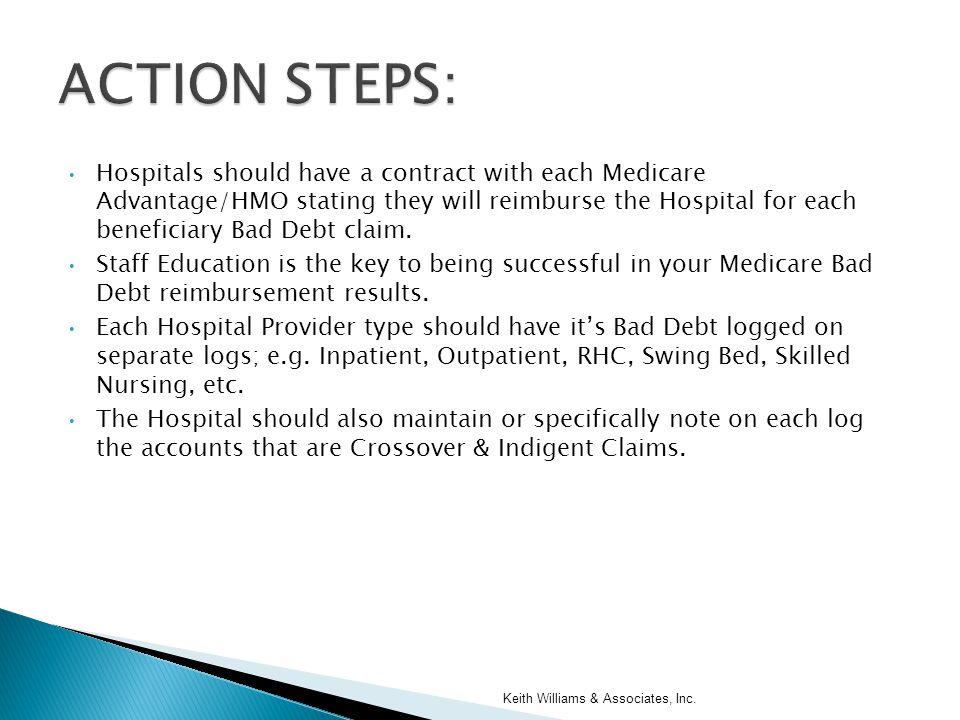 Hospitals should have a contract with each Medicare Advantage/HMO stating they will reimburse the Hospital for each beneficiary Bad Debt claim. Staff