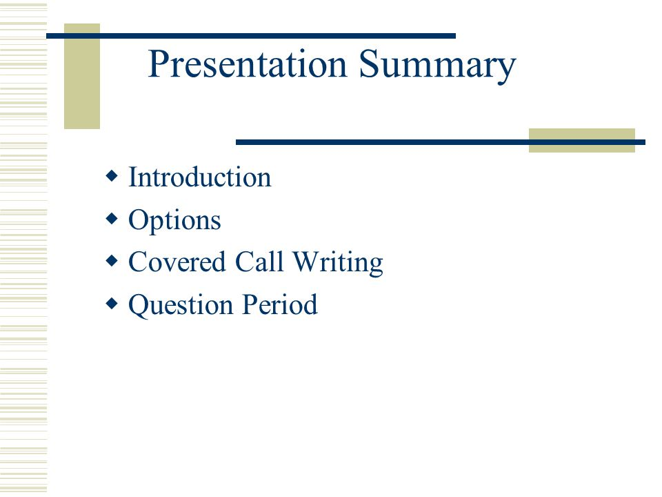 Presentation Summary  Introduction  Options  Covered Call Writing  Question Period