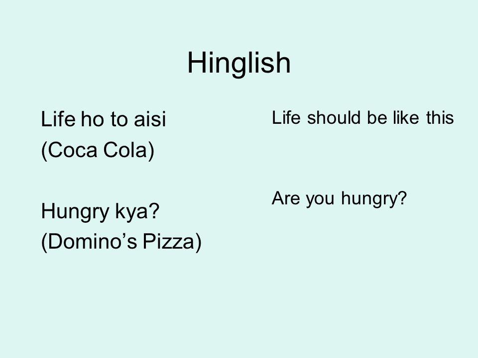 Hinglish Life ho to aisi (Coca Cola) Hungry kya (Domino's Pizza) Life should be like this
