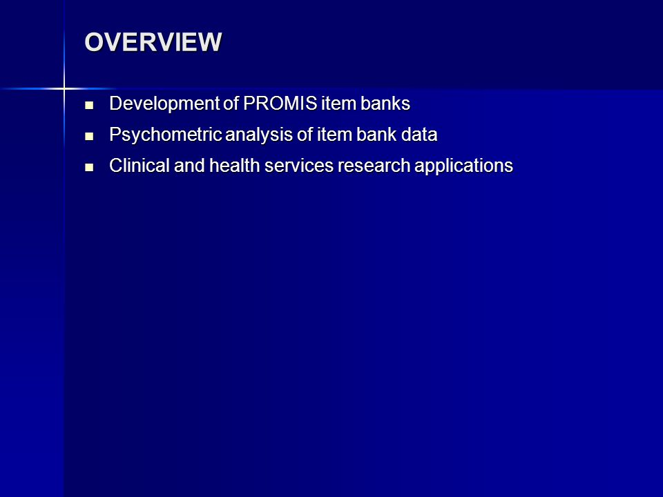 OVERVIEW Development of PROMIS item banks Development of PROMIS item banks Psychometric analysis of item bank data Psychometric analysis of item bank