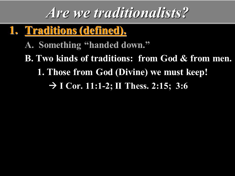 Are we traditionalists.2. Dangers faced when people set out to be non-traditional: A.