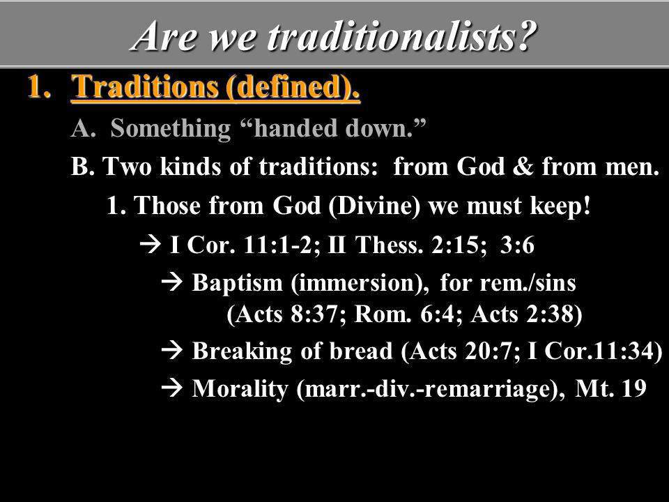 Are we traditionalists. 1.Traditions (defined). A.