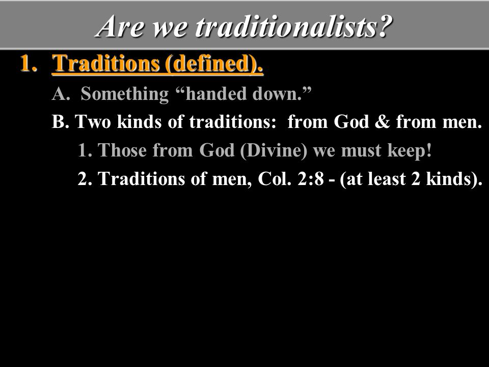 Are we traditionalists.1.Traditions (defined). A.