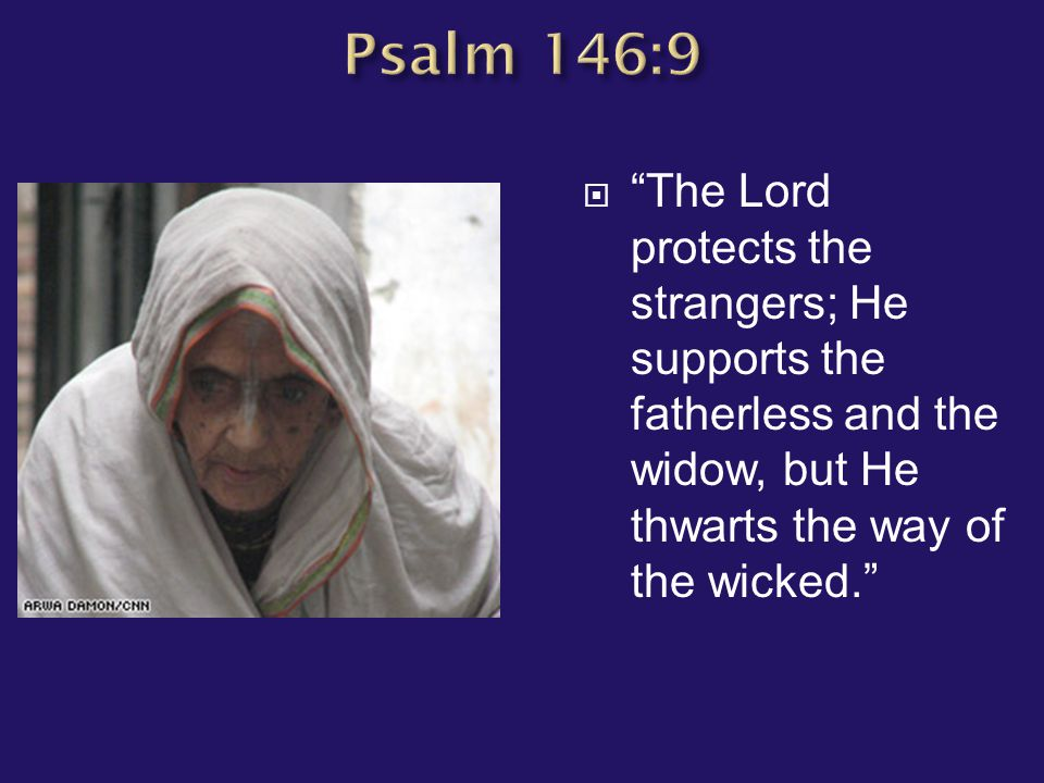 " ""The Lord protects the strangers; He supports the fatherless and the widow, but He thwarts the way of the wicked."""