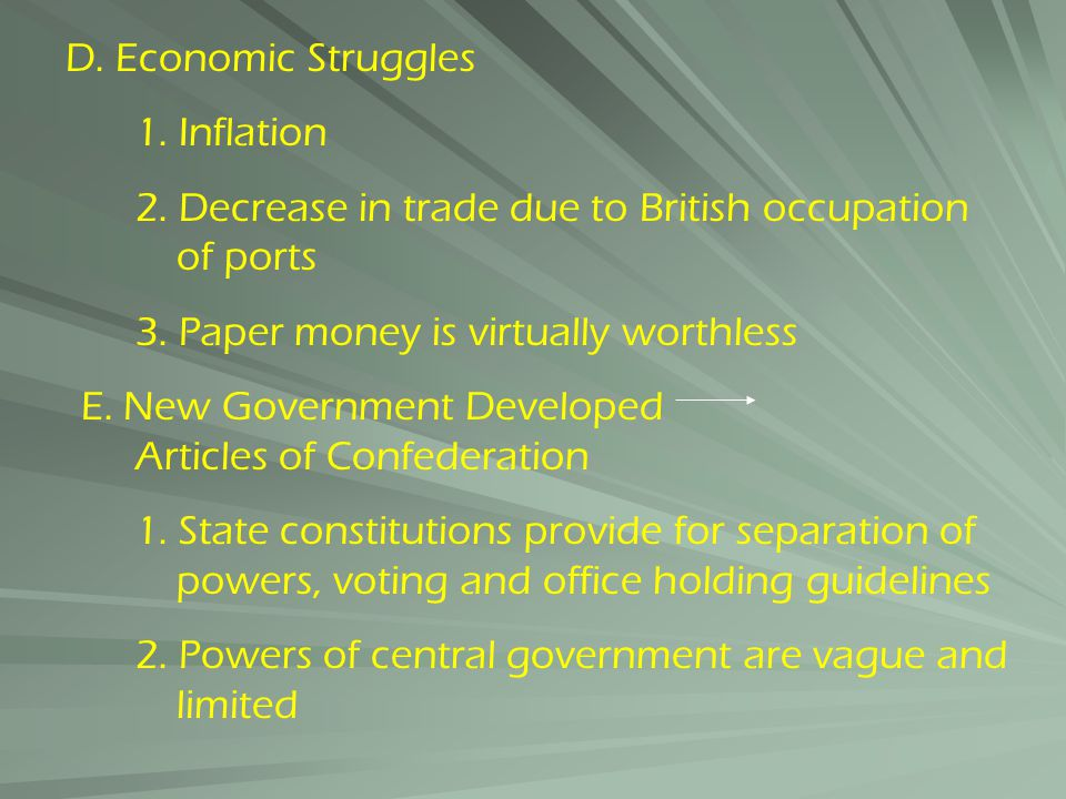 D. Economic Struggles 1. Inflation 2. Decrease in trade due to British occupation of ports 3. Paper money is virtually worthless E. New Government Dev