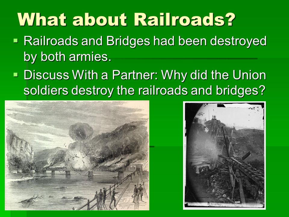 What about Railroads.  Railroads and Bridges had been destroyed by both armies.