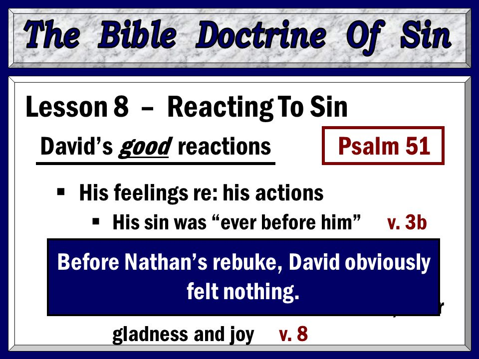 "Lesson 8 – Reacting To Sin David's good reactions Psalm 51  His feelings re: his actions  His sin was ""ever before him"" v. 3b  He felt his actions"