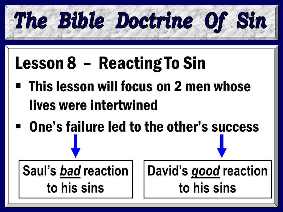 Lesson 8 – Reacting To Sin  This lesson will focus on 2 men whose lives were intertwined  One's failure led to the other's success Saul's bad reacti