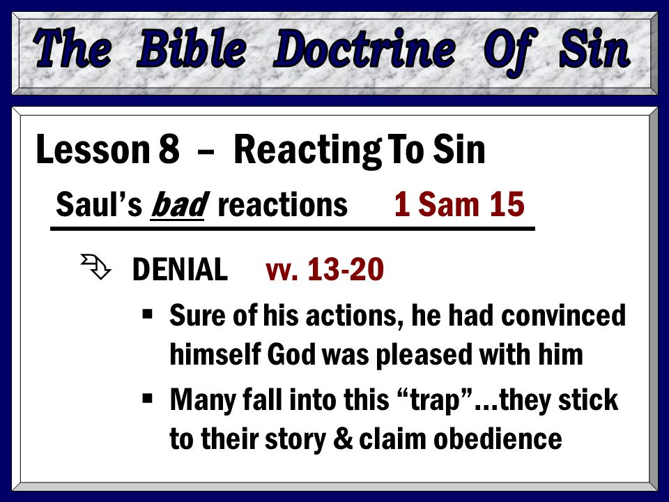 Lesson 8 – Reacting To Sin Saul's bad reactions 1 Sam 15 Ê DENIAL vv. 13-20  Sure of his actions, he had convinced himself God was pleased with him 