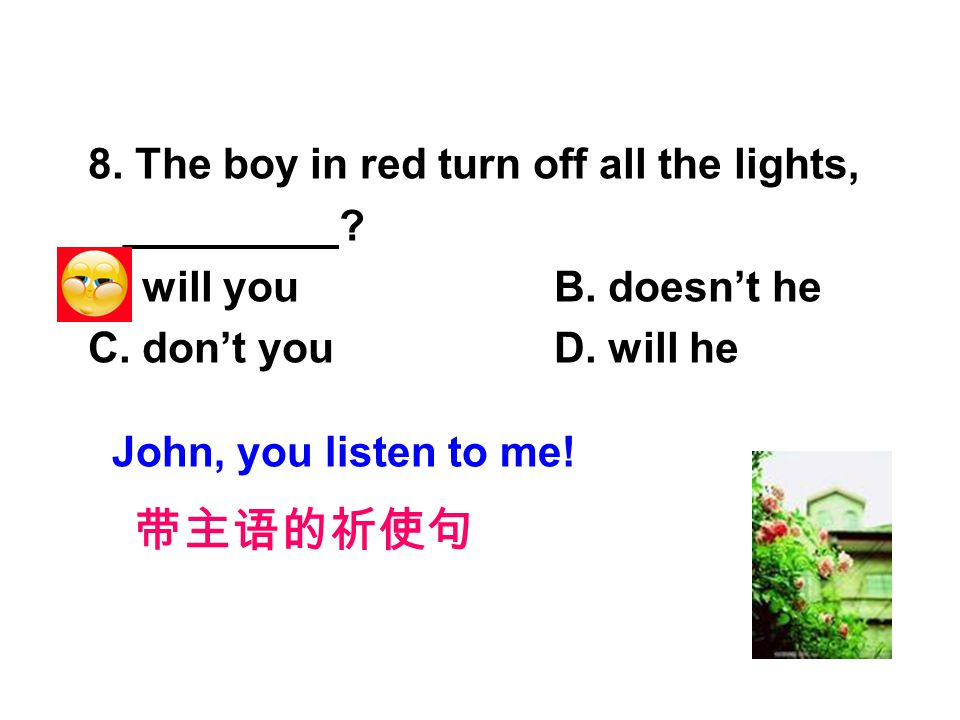 8. The boy in red turn off all the lights, _________.