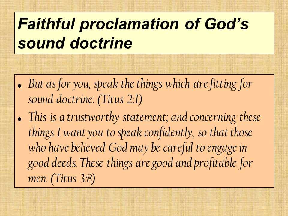 Faithful proclamation of God's sound doctrine But as for you, speak the things which are fitting for sound doctrine.