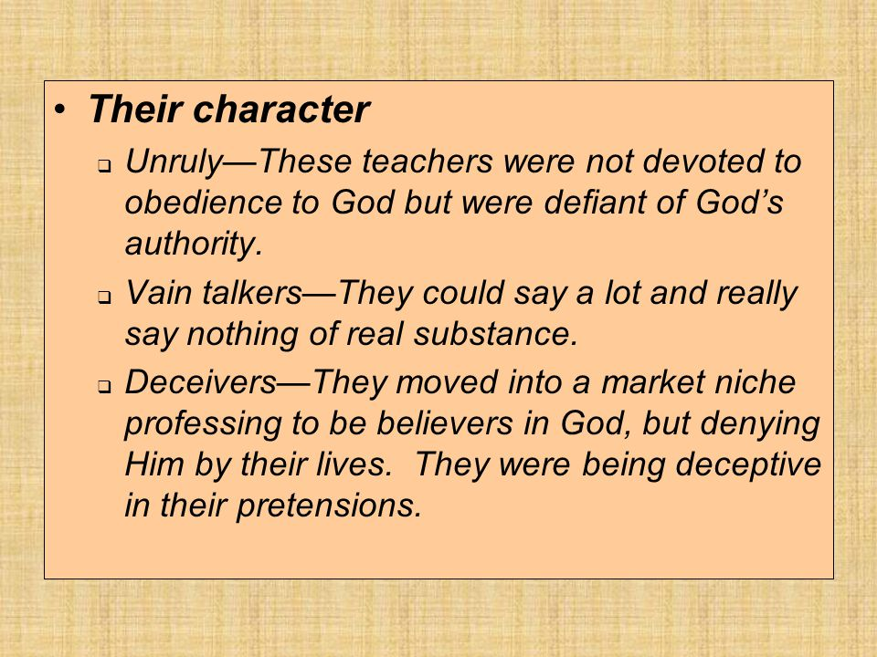 Their character  Unruly—These teachers were not devoted to obedience to God but were defiant of God's authority.