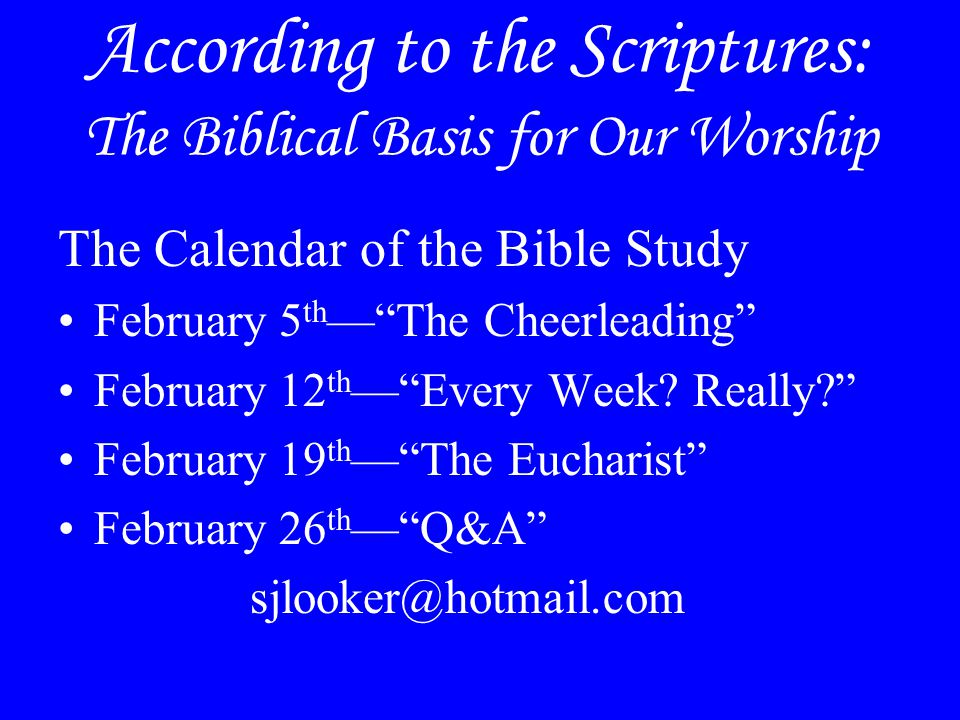 """According to the Scriptures: The Biblical Basis for Our Worship The Calendar of the Bible Study February 5 th —""""The Cheerleading"""" February 12 th —""""Eve"""