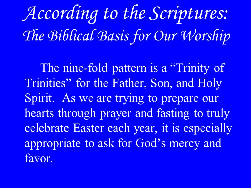 """According to the Scriptures: The Biblical Basis for Our Worship The nine-fold pattern is a """"Trinity of Trinities"""" for the Father, Son, and Holy Spirit"""
