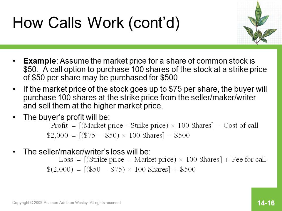 Copyright © 2008 Pearson Addison-Wesley. All rights reserved. 14-16 How Calls Work (cont'd) Example: Assume the market price for a share of common sto