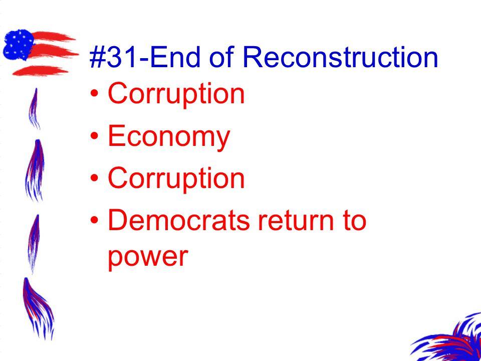 #31-End of Reconstruction Corruption Economy Corruption Democrats return to power