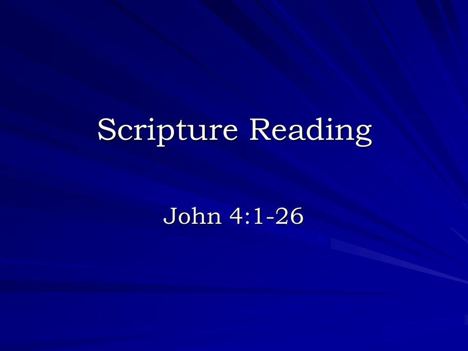 Scripture Reading John 4:1-26
