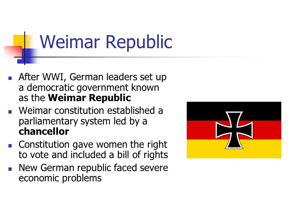 Weimar Republic After WWI, German leaders set up a democratic government known as the Weimar Republic Weimar constitution established a parliamentary