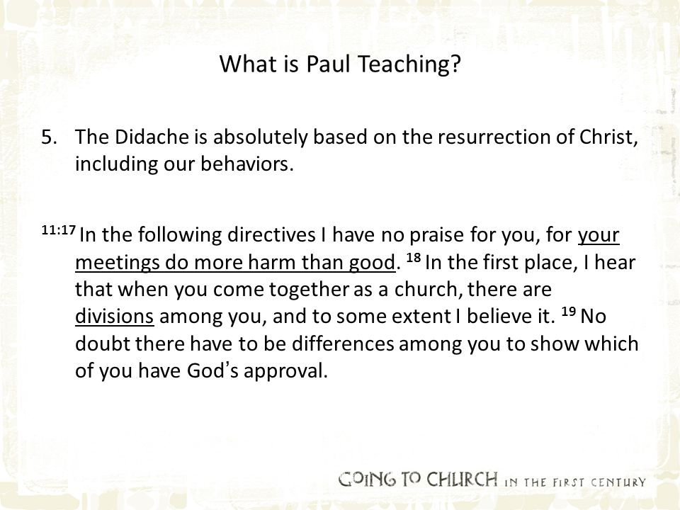 What is Paul Teaching? 5.The Didache is absolutely based on the resurrection of Christ, including our behaviors. 11:17 In the following directives I h