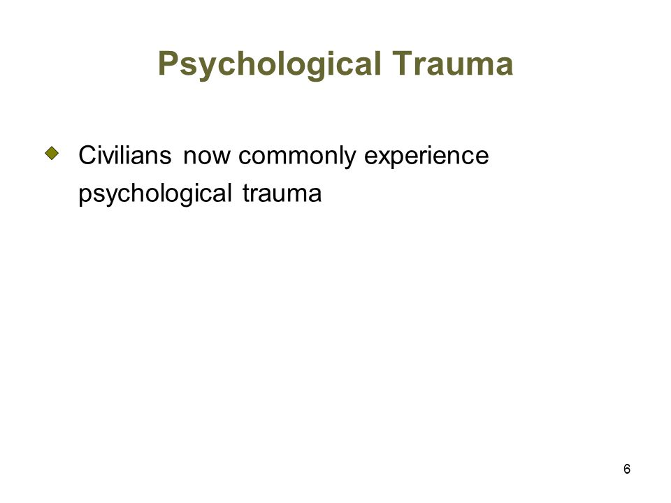 6 Psychological Trauma Civilians now commonly experience psychological trauma