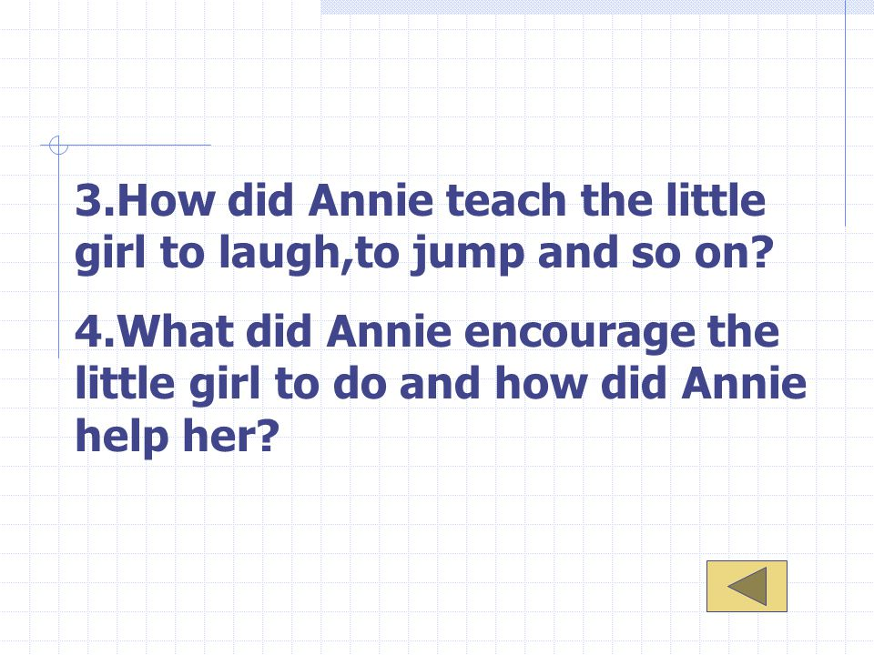 3.How did Annie teach the little girl to laugh,to jump and so on.