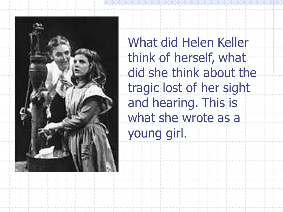 What did Helen Keller think of herself, what did she think about the tragic lost of her sight and hearing.