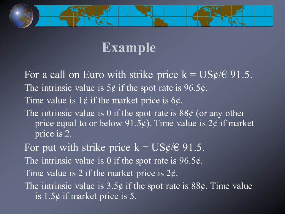 Example For a call on Euro with strike price k = US¢/€ 91.5.