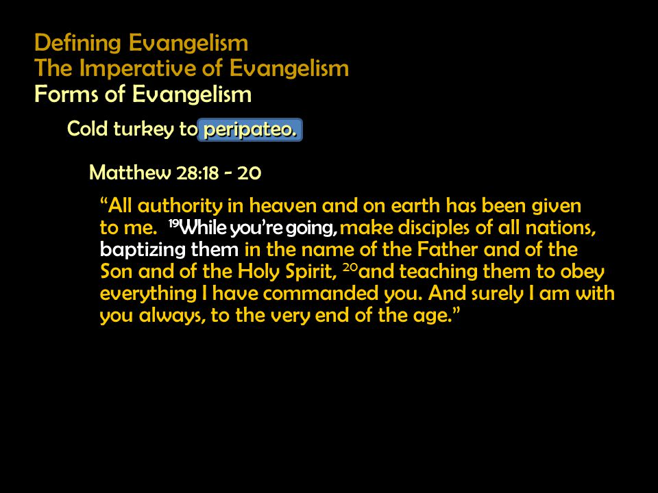 Defining Evangelism The Imperative of Evangelism Forms of Evangelism Cold turkey to peripateo.
