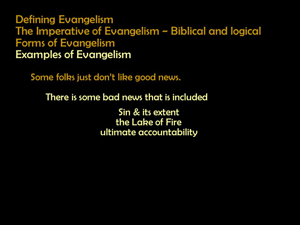 Defining Evangelism The Imperative of Evangelism ~ Biblical and logical Forms of Evangelism Examples of Evangelism Some folks just don't like good news.
