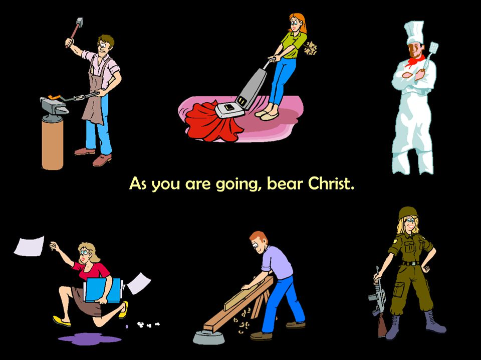 As you are going, bear Christ.