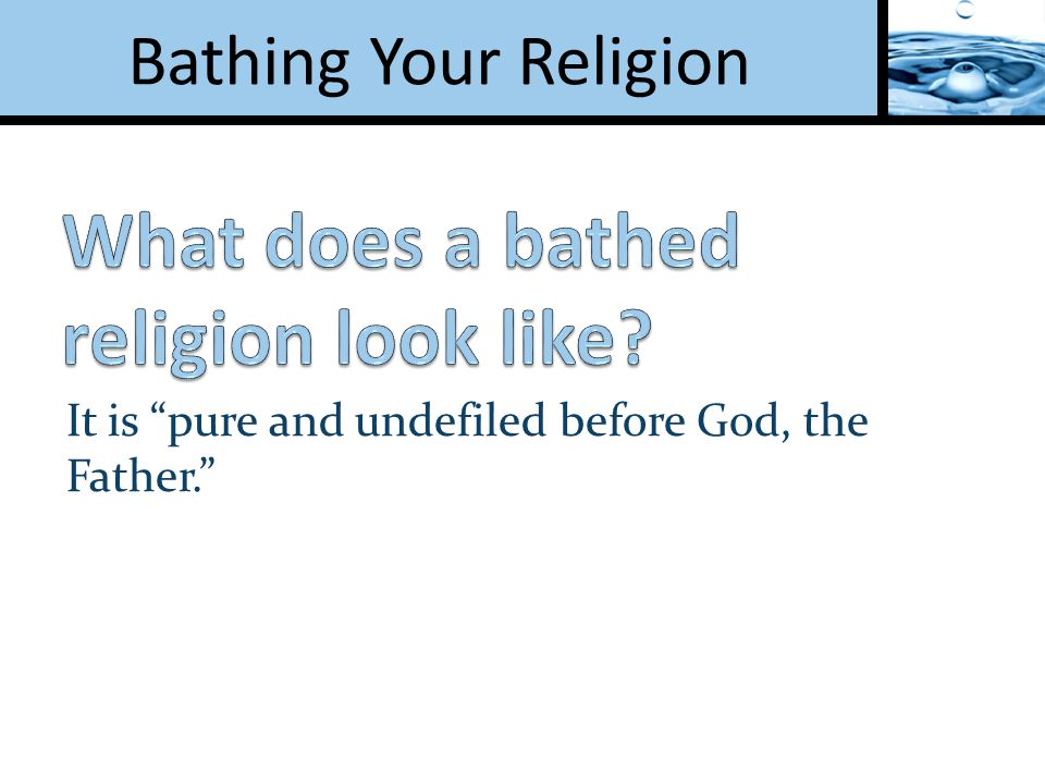It is pure and undefiled before God, the Father.