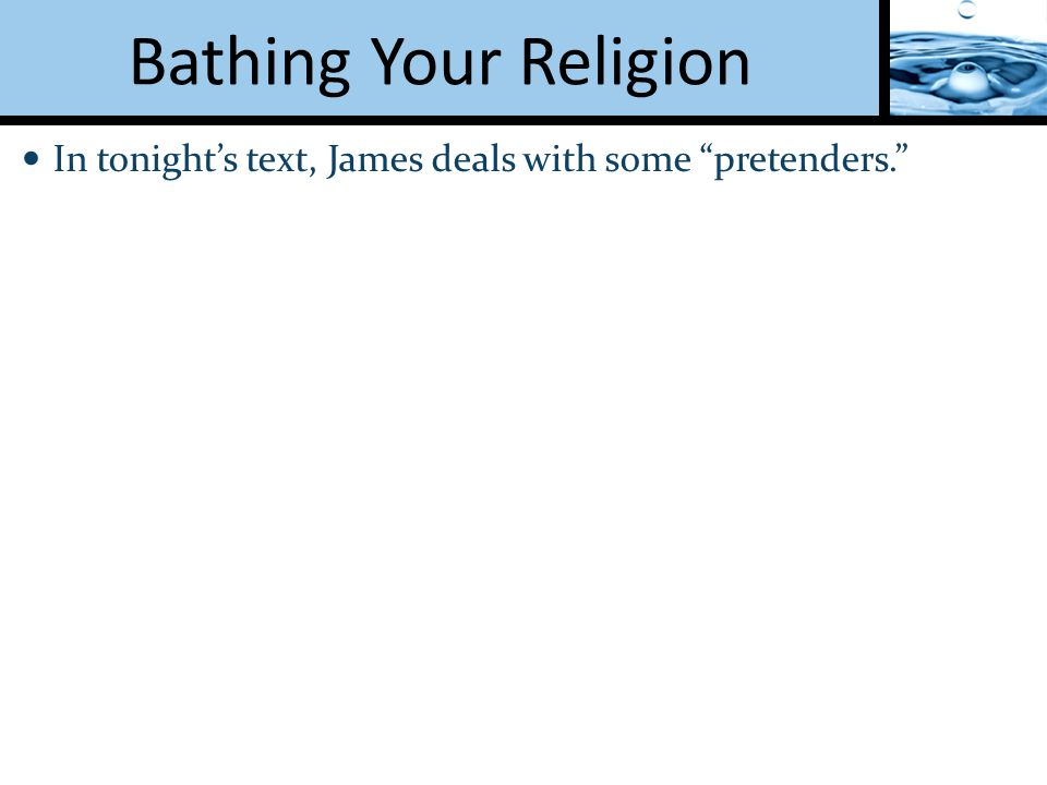 In tonight's text, James deals with some pretenders.