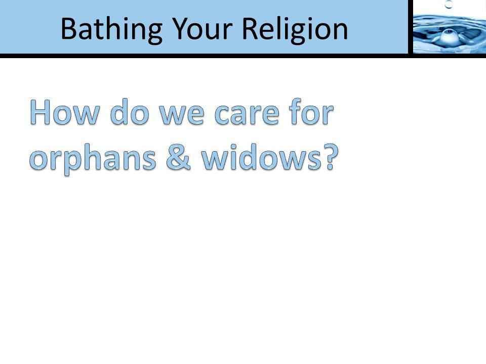 Bathing Your Religion