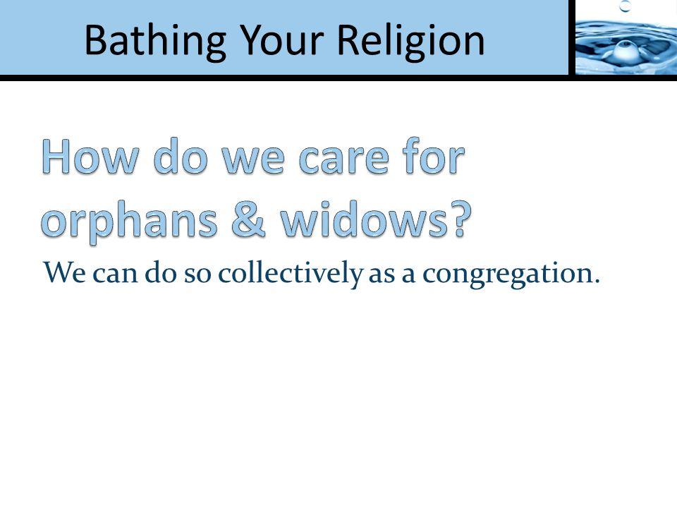 We can do so collectively as a congregation.