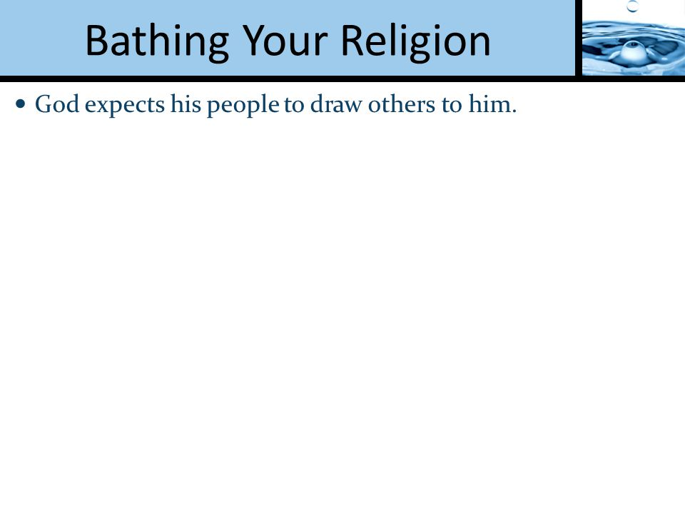 God expects his people to draw others to him.