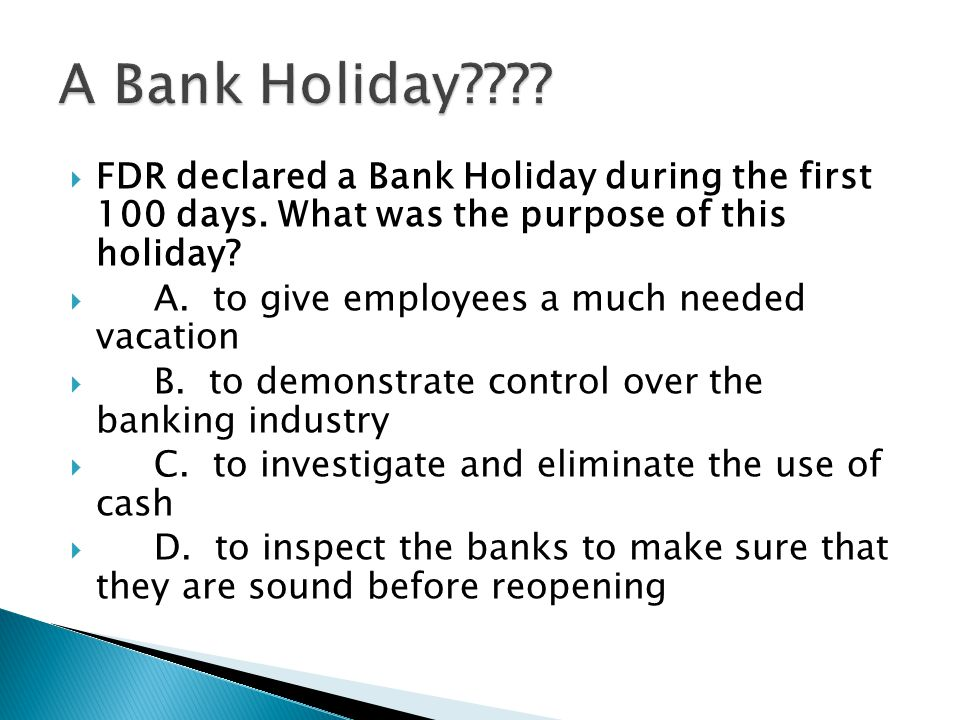  FDR declared a Bank Holiday during the first 100 days.