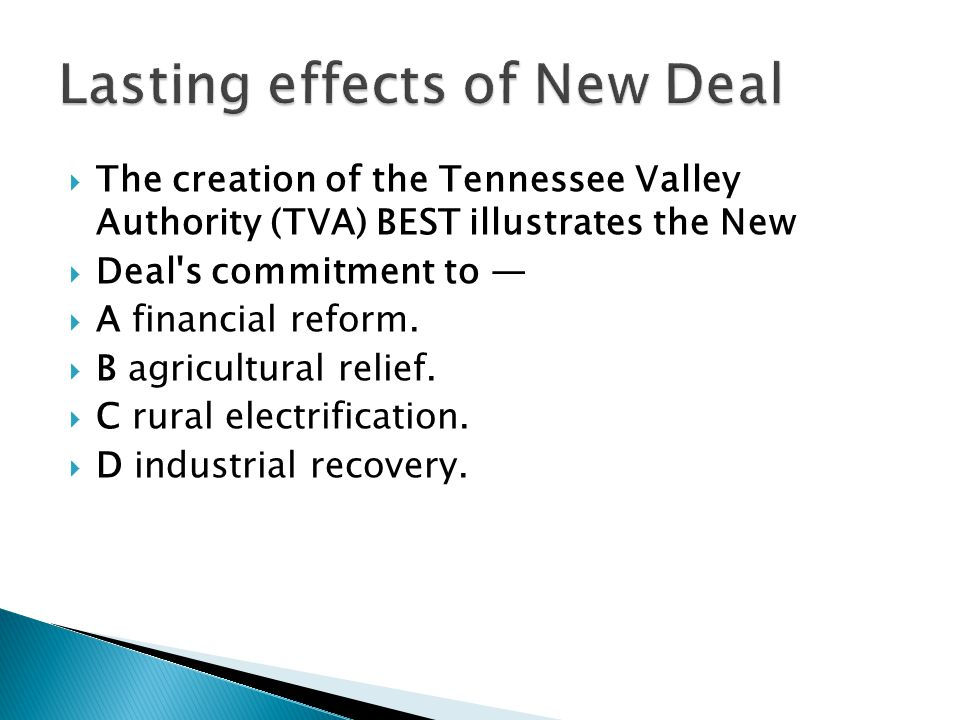  The creation of the Tennessee Valley Authority (TVA) BEST illustrates the New  Deal s commitment to —  A financial reform.