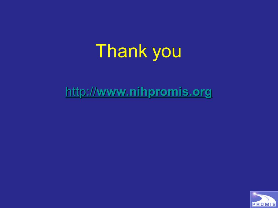 http://www.nihpromis.org http://www.nihpromis.org Thank you http://www.nihpromis.org http://www.nihpromis.org