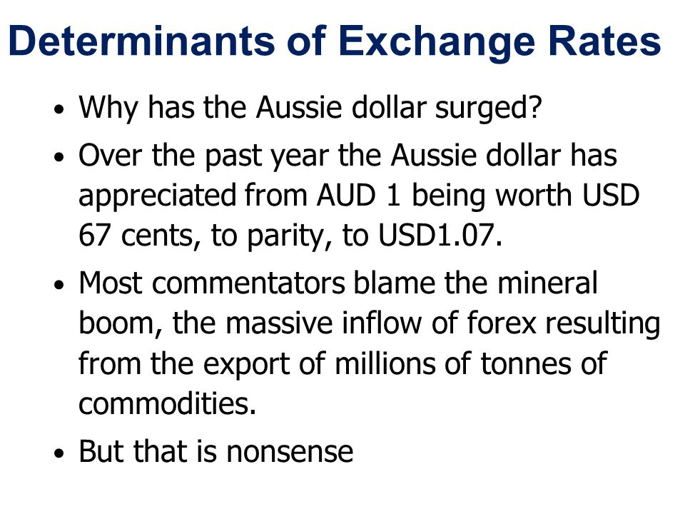 Determinants of Exchange Rates Why has the Aussie dollar surged.