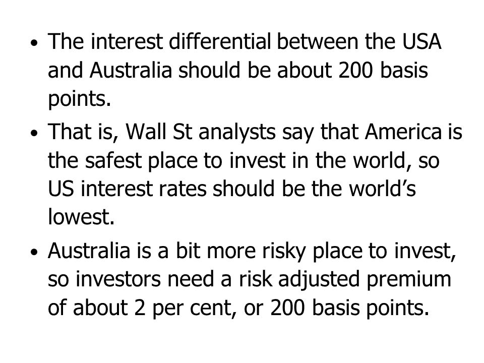 The interest differential between the USA and Australia should be about 200 basis points.