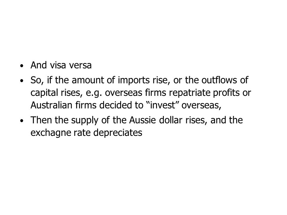 And visa versa So, if the amount of imports rise, or the outflows of capital rises, e.g.
