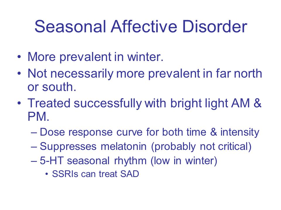 Seasonal Affective Disorder More prevalent in winter.