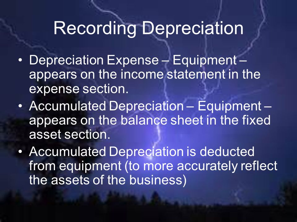 Recording Depreciation Depreciation Expense – Equipment – appears on the income statement in the expense section. Accumulated Depreciation – Equipment