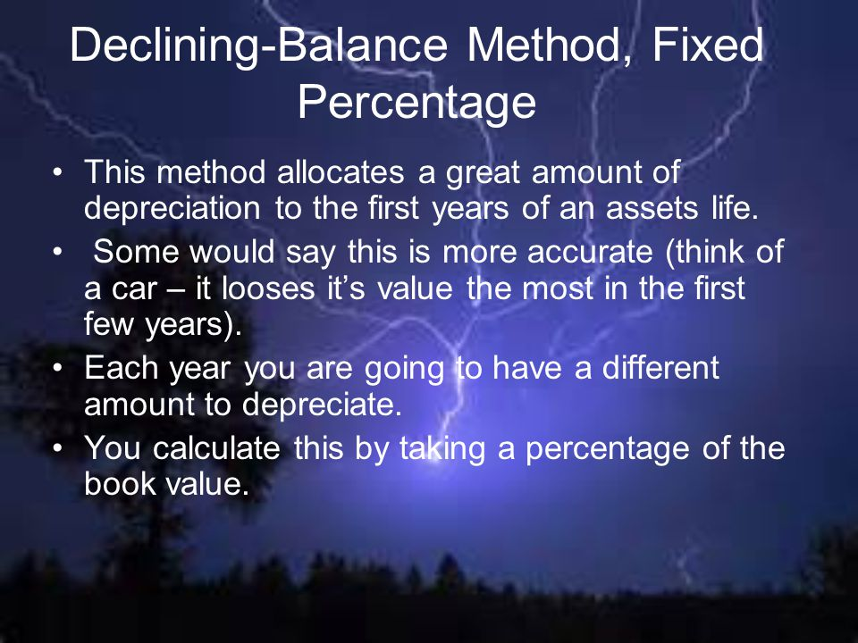 Declining-Balance Method, Fixed Percentage This method allocates a great amount of depreciation to the first years of an assets life. Some would say t