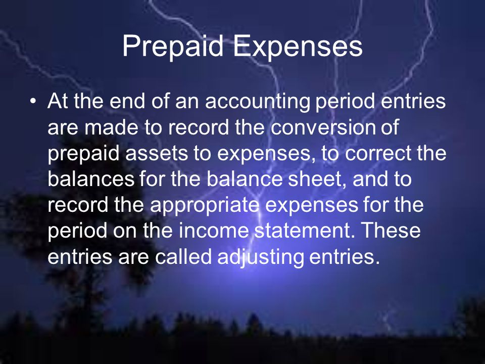 Prepaid Expenses At the end of an accounting period entries are made to record the conversion of prepaid assets to expenses, to correct the balances f