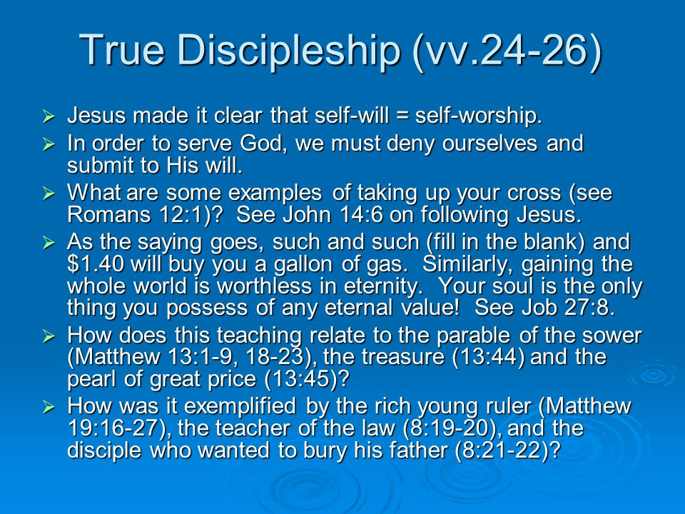 True Discipleship (vv.24-26)  Jesus made it clear that self-will = self-worship.