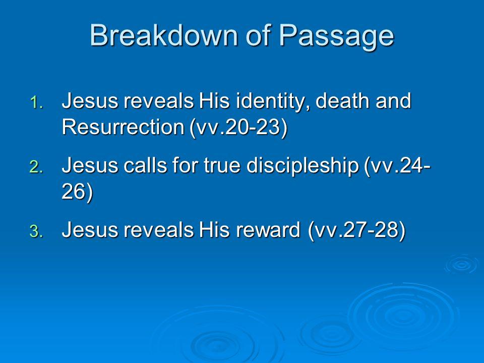 Breakdown of Passage 1. Jesus reveals His identity, death and Resurrection (vv.20-23) 2.