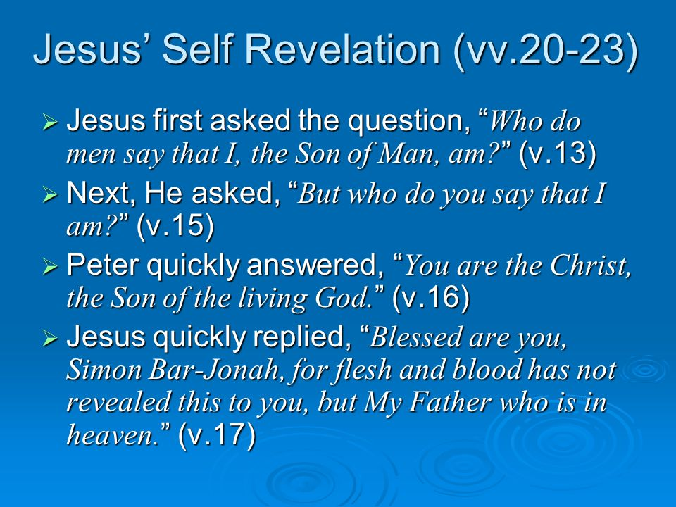 Jesus' Self Revelation (vv.20-23)  Jesus first asked the question, Who do men say that I, the Son of Man, am.