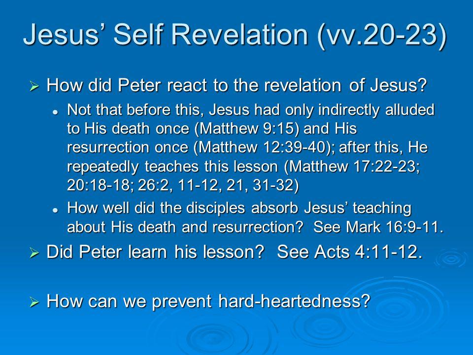 Jesus' Self Revelation (vv.20-23)  How did Peter react to the revelation of Jesus.